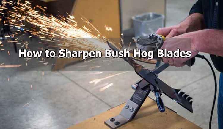 How to Sharpen Bush Hog Blades