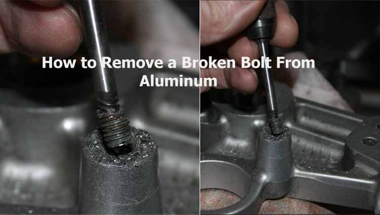 How to Remove a Broken Bolt From Aluminum?