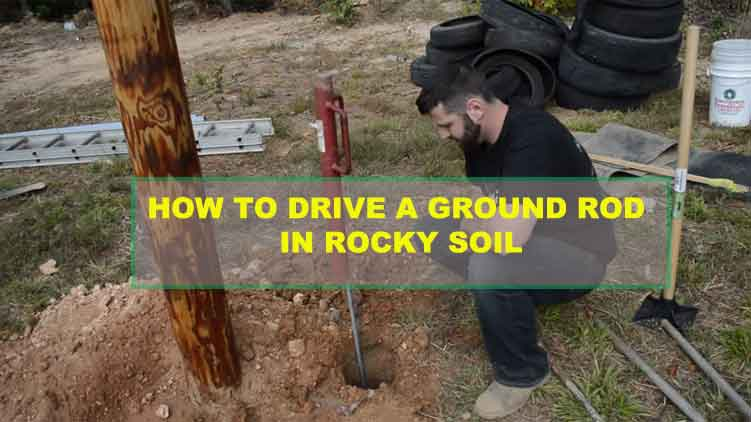 How to Drive a Ground Rod in Rocky Soil